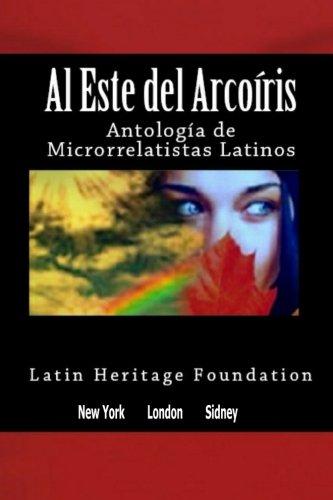 9780983524748: Al este del arco iris: Antología de Microrrelatistas Latinos (Spanish Edition)