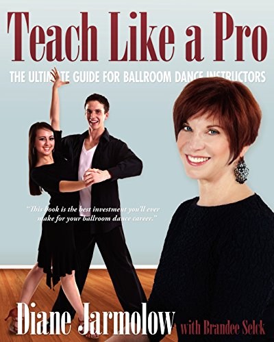 9780983526100: Teach Like a Pro: The Ultimate Guide for Ballroom Dance Instructors