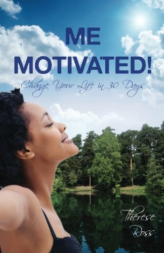 9780983529613: Me Motivated!...Change Your Life in 30 Days