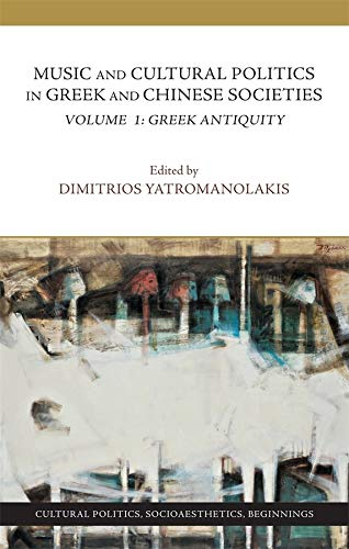 9780983532200: Music and Cultural Politics in Greek and Chinese Societies: Greek Antiquity: 1