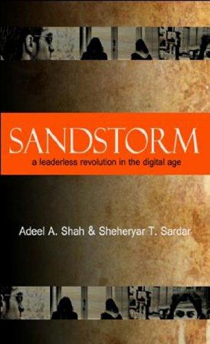 Sandstorm: a leaderless revolution in the digital age: Shah, Adeel; Sardar, Sheheryar