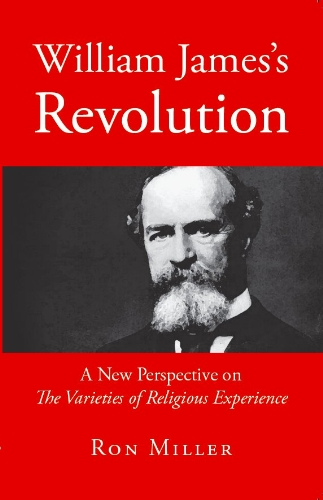 9780983542100: William James' Revolution: A New Perspective on The Varieties of Religious Experience