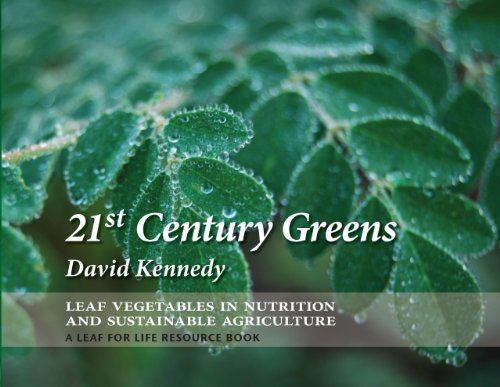 21st Century Greens: Leaf Vegetables in Nutrition and Sustainable Agriculture: David Kennedy