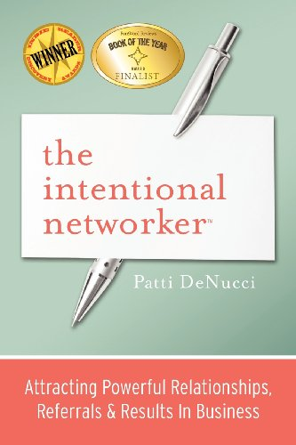 9780983546108: The Intentional Networker: Attracting Powerful Relationships, Referrals & Results in Business