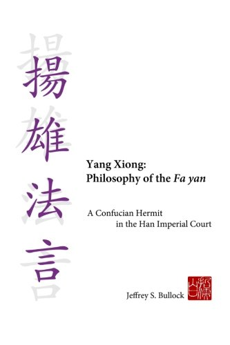 9780983550204: Yang Xiong: Philosophy of the Fa yan: A Confucian Hermit in the Han Imperial Court