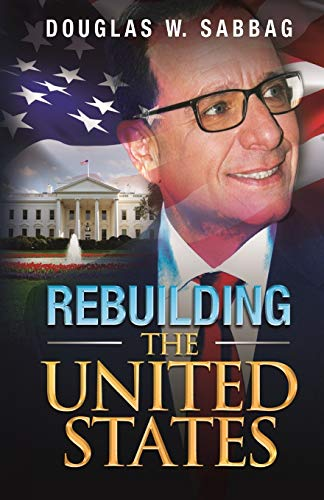 9780983550662: Rebuilding the United States: What I Would Do as President