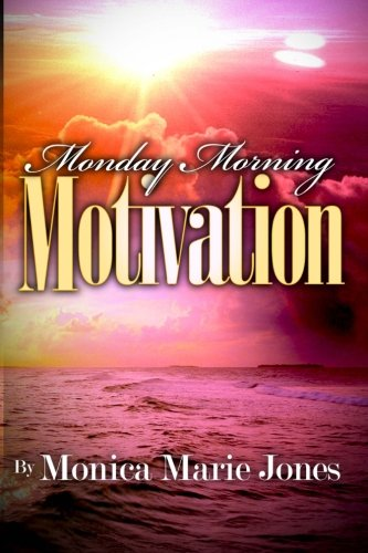 Monday Morning Motivation: Inspirational Messages That Motivate: Monica Marie Jones