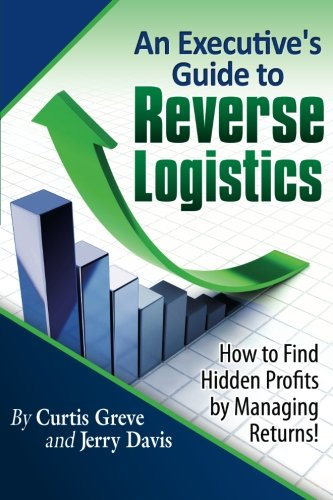 An Executive`s Guide to Reverse Logistics: How: Managing Returns [Paperback]