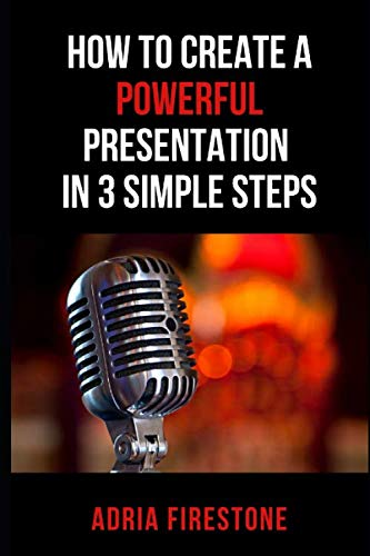 9780983553724: How to Create a Powerful Presentation in 3 Simple Steps: Plus: 3 Deadly Don'ts