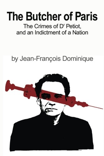 9780983557241: The Butcher Of Paris: The Crimes Of Dr Petiot - And An Indictment Of A Nation