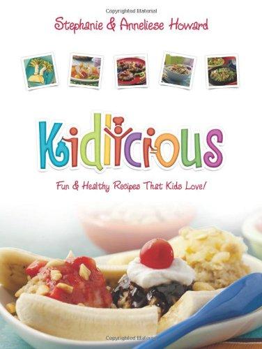 Kidlicious: Fun Healthy Recipes Kids Love!: Stephanie Howard