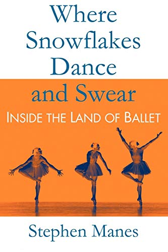 Where Snowflakes Dance and Swear: Inside the Land of Ballet: Stephen Manes