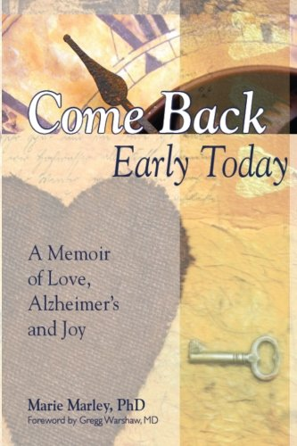 9780983570615: Come Back Early Today: A Memoir of Love, Alzheimer's and Joy