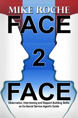9780983573043: Face 2 Face: Observation, Interviewing and Rapport Building Skills: an Ex-Secret Service Agent's Guide