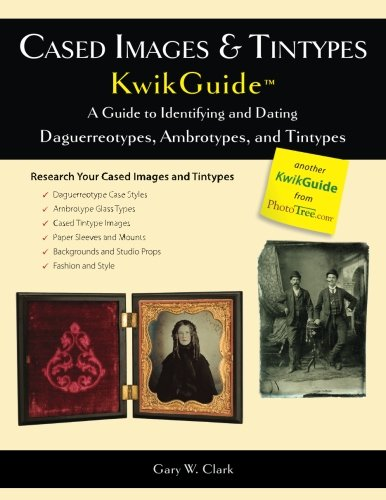 9780983578598: Cased Images & Tintypes KwikGuide: A Guide to Identifying and Dating Daguerreotypes, Ambrotypes, and Tintypes