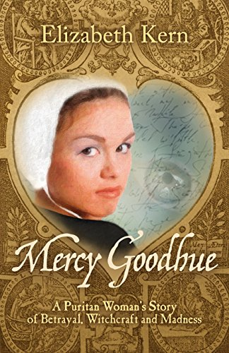 9780983581529: Mercy Goodhue, a Puritan Woman's Story of Betrayal, Witchcraft and Madness