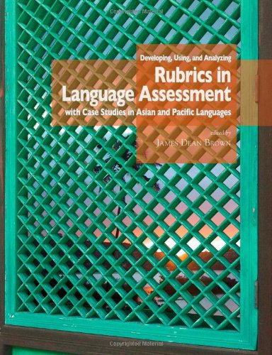 9780983581611: Developing, Using, and Analyzing Rubrics in Language Assessment with Case Studies in Asian and Pacific Languages (Nflrc Monograph)