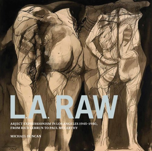 9780983587026: L.A. Raw: Abject Expressionism in Los Angeles, 1945-1980: From Rico Lebrun to Paul McCarthy