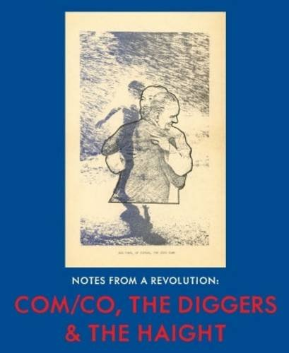 Notes From A Revolution: COM/CO, the Diggers the Haight (Paperback): The Diggers, Peter Berg, ...