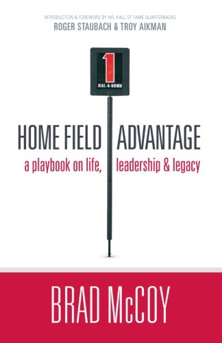 Home Field Advantage: A Playbook on Life, Leadership and Legacy: McCoy, Brad