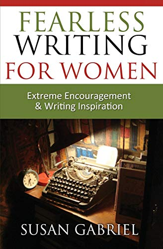Fearless Writing for Women: Extreme Encouragement and Writing Inspiration: Gabriel, Susan