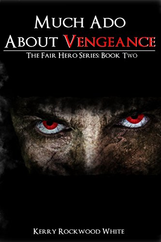 Much Ado About Vengeance: The Fair Hero: Rockwood White, Kerry