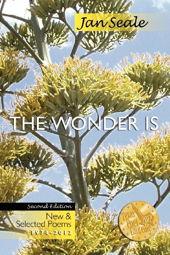 The Wonder Is, New and Selected Poems 1974-2012: Jan Seale