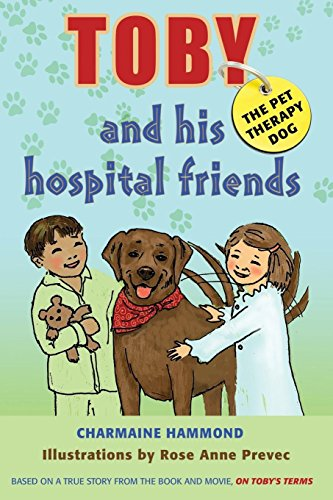 9780983604501: Toby, the Pet Therapy Dog, and His Hospital Friends (A CHILDREN'S DOG STORY)