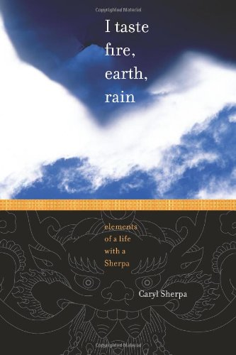 9780983609407: I taste fire, earth, rain: elements of a life with a Sherpa