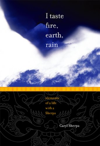 9780983609421: I Taste Fire, Earth, Rain: Elements of a Life With a Sherpa