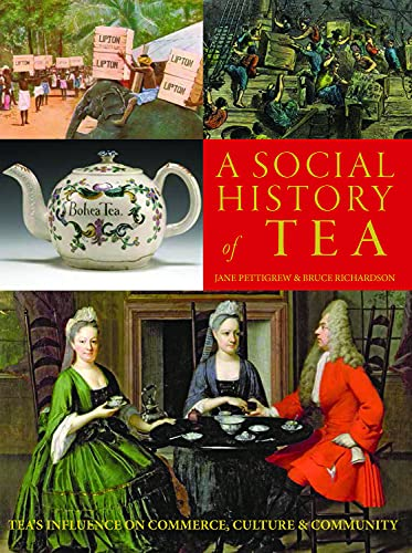 9780983610625: A Social History of Tea: Tea's Influence on Commerce, Culture & Community