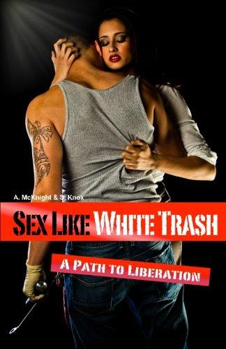 Sex Like White Trash: A Path to: A McKnight, S