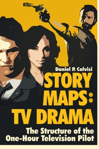 9780983626688: STORY MAPS: TV Drama: The Structure of the One-Hour Television Pilot: Volume 4