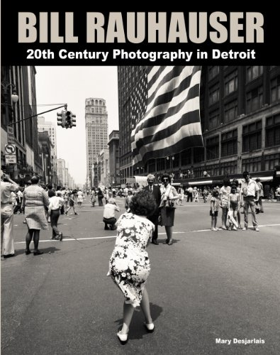 9780983631514: Bill Rauhauser 20th Century Photography in Detroit