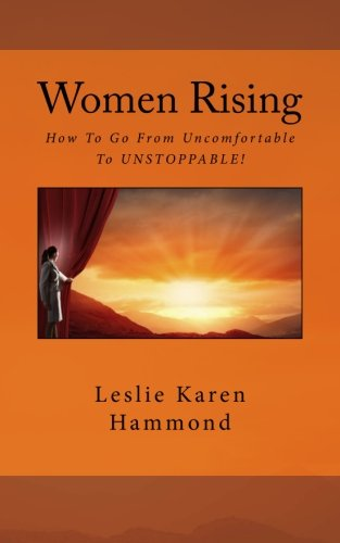 9780983634416: Women Rising: How To Go From Uncomfortable To UNSTOPPABLE!
