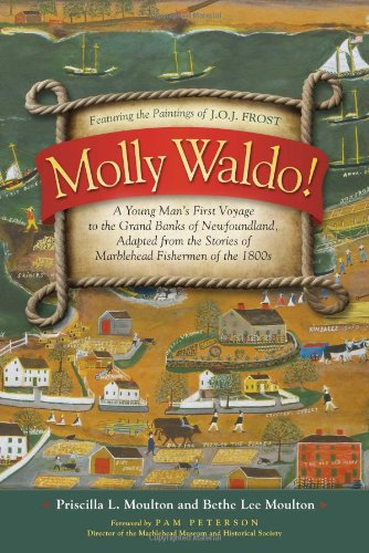 9780983636502: Molly Waldo! A Young Man's First Voyage to the Grand Banks of Newfoundland, Adapted from the Stories of Marblehead Fishermen of the 1800s