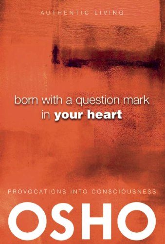 Born with a Question Mark in Your Heart (Authentic Living): Osho