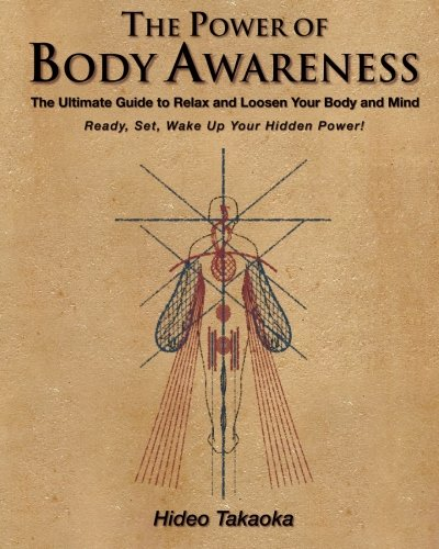 9780983640233: The Power of Body Awareness: The Ultimate Guide to Relax and Loosen Your Body and Mind Ready, Set, Wake Up Your Hidden Power!