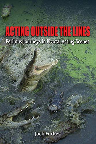 9780983641865: ACTING OUTSIDE THE LINES: Perilous Journeys in Pivotal Acting Scenes
