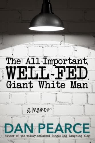9780983647317: The All Important, Well-Fed, Giant White Man: A memoir.
