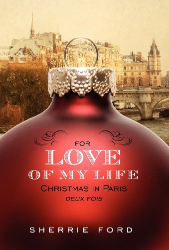9780983648413: For Love of My Life: Christmas in Paris Deux Fois