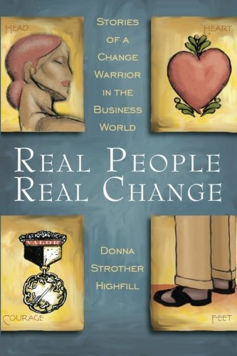 Real People, Real Change: Stories of a Change Warrior in the Business World: Donna Strother ...