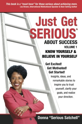 9780983649731: Just Get Serious-Volume 1: Know Yourself and Believe In Yourself