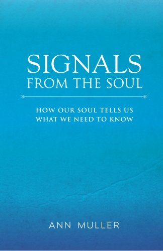 9780983653202: Signals from the Soul: How Our Soul Tells Us What We Need to Know