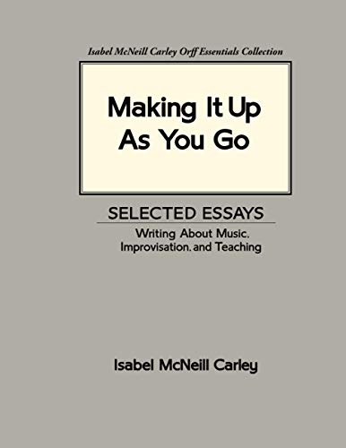 9780983654537: Making It Up As You Go - Selected Essays - Writing about Music, Improvisation, and Teaching