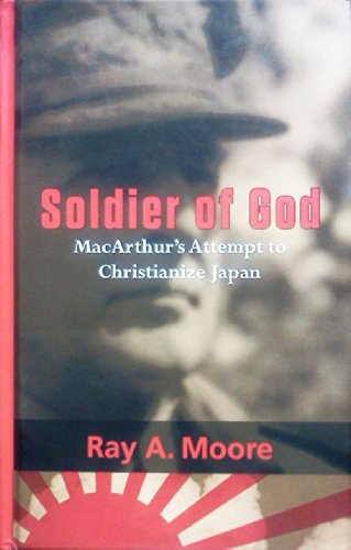 9780983659952: Soldier of God: MacArthur's Attempt to Christianize Japan