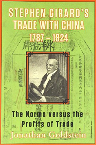 9780983659969: Stephen Girard's Trade with China, 1787-1824: The Norms Versus the Profits of Trade