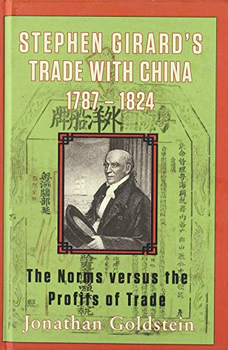 9780983659976: Stephen Girard's Trade with China, 1787-1824: The Norms Versus the Profits of Trade