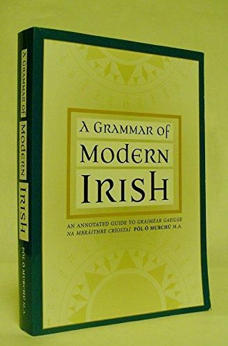 A Grammar of Modern Irish: An Annotated Guide to Graimear Gaeilge na mBraithre Cnostai: Pol O ...