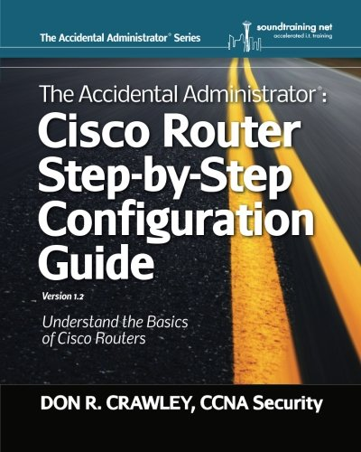 The Accidental Administrator: Cisco Router Step-by-Step Configuration Guide (Volume 1): Crawley, ...